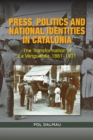 Press, Politics and National Identities  in Catalonia : The Transformation of La Vanguardia, 18811931 - Book