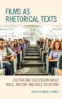 Films as Rhetorical Texts : Cultivating Discussion about Race, Racism, and Race Relations - eBook