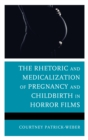 The Rhetoric and Medicalization of Pregnancy and Childbirth in Horror Films - Book