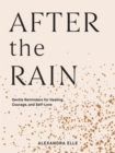 After the Rain : Gentle Reminders for Healing, Courage, and Self-Love - eBook