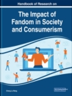 Handbook of Research on the Impact of Fandom in Society and Consumerism - Book