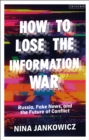 How to Lose the Information War : Russia, Fake News, and the Future of Conflict - eBook