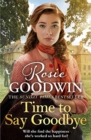 Time to Say Goodbye : The new saga from Sunday Times bestselling author Rosie Goodwin - Book