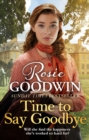 Time to Say Goodbye : The new saga from Sunday Times bestselling author Rosie Goodwin - eBook