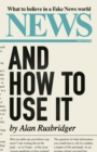 News and How to Use It : What to Believe in a Fake News World - Book