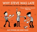 Why Steve Was Late : 101 Exceptional Excuses for Terrible Timekeeping - Book