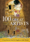 100 Great Artists : A Visual Journey from Fra Angelico to Andy Warhol - Book