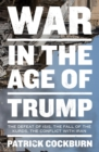 War in the Age of Trump : The Defeat of Isis, the Fall of the Kurds, the Conflict with Iran - Book