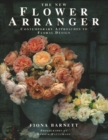 The New Flower Arranger : Contemporary approaches to floral design - Book