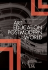 Art Education in a Postmodern World : Collected Essays - Book