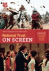 National Trust on Screen : Discover the Locations That Made Film and TV Magic - Book