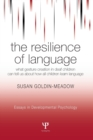 The Resilience of Language : What Gesture Creation in Deaf Children Can Tell Us About How All Children Learn Language - Book