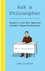 Ask a Philosopher : Answers to Your Most Important - and Most Unexpected - Questions - Book