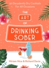 The Art of Drinking Sober : 50 Decadently Dry Cocktails For All Occasions - Book