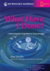 What Have I Done? : A Victim Empathy Programme for Young People - Book