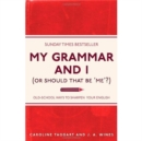 My Grammar and I (Or Should That Be 'Me'?) : Old-School Ways to Sharpen Your English - Book