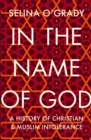 In the Name of God : A History of Christian and Muslim Intolerance - Book