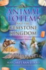 Animal Totems and the Gemstone Kingdom : Spiritual Connections of Crystal Vibrations and Animal Medicine - Book