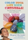 Color Your Life with Crystals : Your First Guide to Crystals, Colors and Chakras - eBook