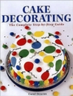 Cake Decorating : The Complete Step-By-Step Guide - Book