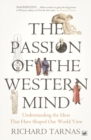 The Passion Of The Western Mind : Understanding the Ideas That Have Shaped Our World View - Book