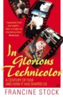 In Glorious Technicolor : A Century of Film and How it has Shaped Us - Book
