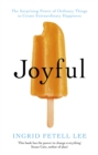 Joyful : The surprising power of ordinary things to create extraordinary happiness - Book