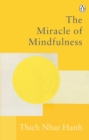 The Miracle Of Mindfulness : The Classic Guide to Meditation by the World's Most Revered Master - Book