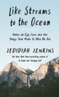 Like Streams to the Ocean : Notes on Ego, Love, and the Things That Make Us Who We Are - Book