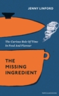 The Missing Ingredient : The Curious Role of Time in Food and Flavour - eBook