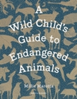 A Wild Child's Guide to Endangered Animals - Book