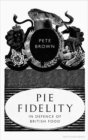 Pie Fidelity : In Defence of British Food - Book