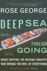Deep Sea and Foreign Going : Inside Shipping, the Invisible Industry that Brings You 90% of Everything - eBook