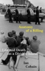 Anatomy of a Killing : Life and Death on a Divided Island - Book