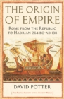 The Origin of Empire : Rome from the Republic to Hadrian (264 BC - AD 138) - Book