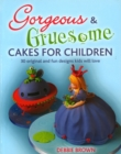 Gorgeous and Gruesome Cakes for Children - Book