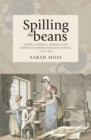 Spilling the beans : Eating, cooking, reading and writing in British women's fiction, 1770-1830 - eBook