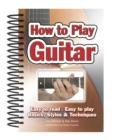 How To Play Guitar : Easy to Read, Easy to Play; Basics, Styles & Techniques - Book