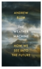 The Weather Machine : How We See Into the Future - Book