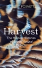 Harvest : The Hidden Histories of Seven Natural Objects - Book