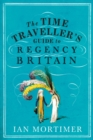 The Time Traveller's Guide to Regency Britain - Book