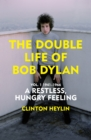 A Restless Hungry Feeling : The Double Life of Bob Dylan Vol. 1: 1941-1966 - Book