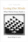 Losing Our Minds : What Mental Illness Really Is - and What It Isn't - Book