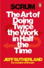 Scrum : The Art of Doing Twice the Work in Half the Time - Book