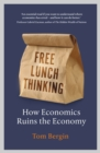 Free Lunch Thinking : How Economics Ruins the Economy - Book