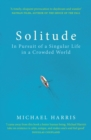 Solitude : In Pursuit of a Singular Life in a Crowded World - Book
