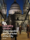 Designing London : Understanding the Character of the City - Book