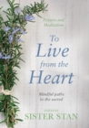 To Live from the Heart : Mindful Paths to the Sacred - Book