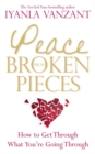 Peace From Broken Pieces : How to Get Through What You're Going Through - Book