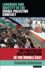 Language and Identity in the Israel-Palestine Conflict : The Politics of Self-Perception in the Middle East - Book